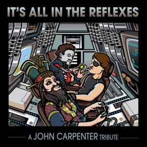 It's All In The Reflexes - A John Carpenter Tribute.png